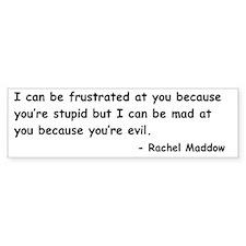 Rachel Maddow Stupid Evil Bumper Sticker