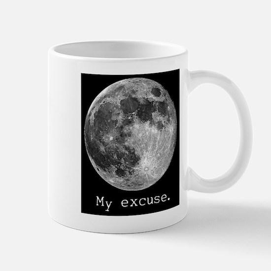 My excuse. Mug