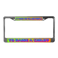 IT TAKES THE VILLAGE PEOPLE? License Plate Frame