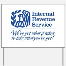 IRS: We've Got What It Takes Yard Sign
