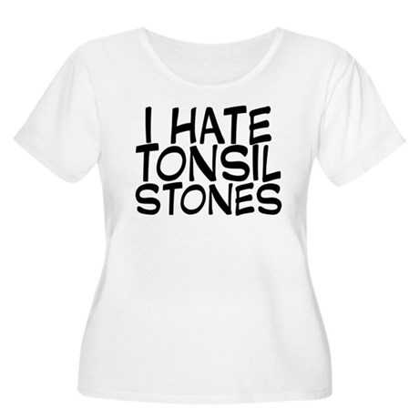 I Hate Tonsil Stones Women's Plus Size Scoop Neck