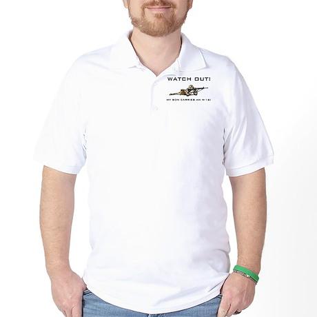 WATCH OUT! MY SON CARRIES AN M-16! Golf Shirt