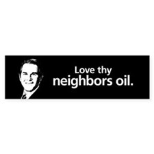 Love thy neighbors oil Bumper Bumper Bumper Sticker