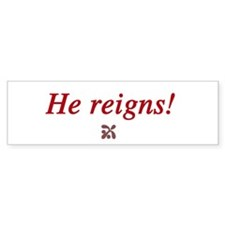 He Reigns Bumper Bumper Sticker
