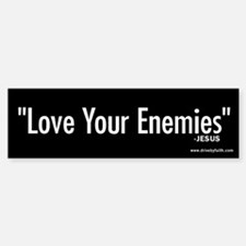Love Your Enemies Bumper Bumper Bumper Sticker
