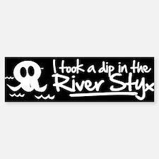I Took a Dip in the River Styx Bumper Bumper Sticker