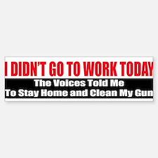 I Didn't Go To Work Today Bumper Bumper Sticker