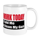 I Didn't Go To Work Today Mug