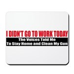 I Didn't Go To Work Today Mousepad