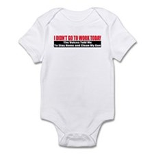 I Didn't Go To Work Today Infant Bodysuit