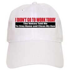I Didn't Go To Work Today Baseball Cap
