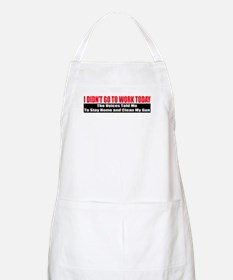 I Didn't Go To Work Today Apron