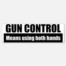 Gun Control Both Hands Bumper Bumper Bumper Sticker