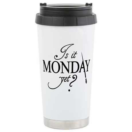 """Is it Monday Yet?"" Stainless Steel Travel Mug"