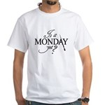 """""""Is it Monday Yet?"""" White T-Shirt"""