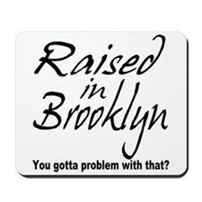 Raised in Brooklyn Mousepad