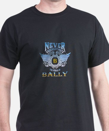 never underestimate the power of bally T-Shirt