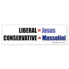 Liberal=Jesus Conservative=Mussolini