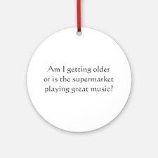 Am i getting older ..  Ornament (Round)