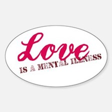Love is a Mental Illness Oval Decal
