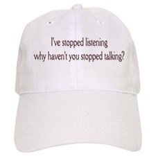 I've stopped listening .. Baseball Cap