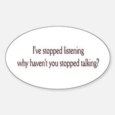 I've stopped listening .. Oval Decal