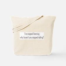 I've stopped listening ..  Tote Bag