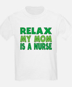Relax My Mom Is A Nurse T-Shirt