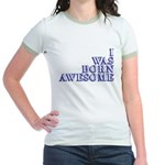I Was Born Awesome Jr. Ringer T-Shirt