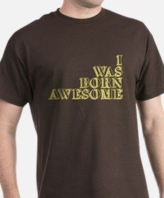 I Was Born Awesome T-Shirt