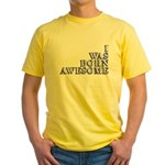 I Was Born Awesome Yellow T-Shirt