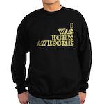 I Was Born Awesome Sweatshirt (dark)