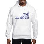 I Was Born Awesome Hooded Sweatshirt