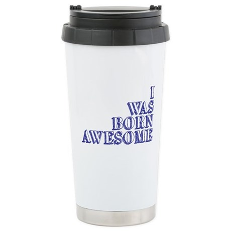 I Was Born Awesome Stainless Steel Travel Mug