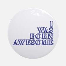 I Was Born Awesome Ornament (Round)