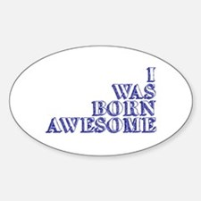 I Was Born Awesome Sticker (Oval)