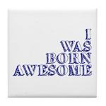 I Was Born Awesome Tile Coaster