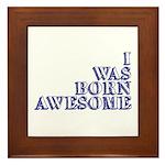 I Was Born Awesome Framed Tile