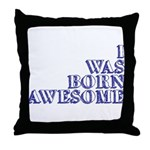 I Was Born Awesome Throw Pillow
