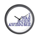I Was Born Awesome Wall Clock