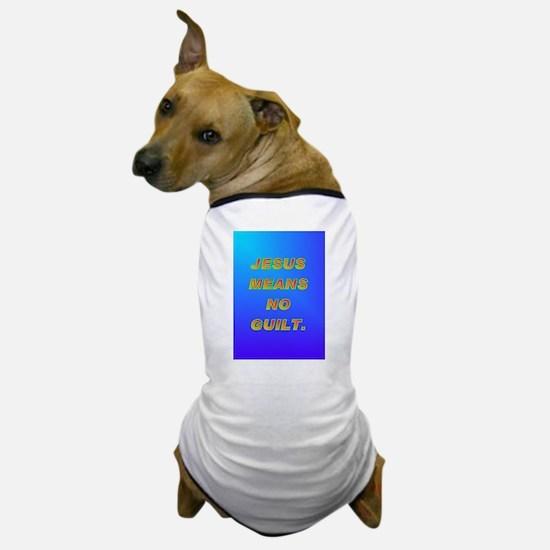 JESUS MEANS NO GUILT. Dog T-Shirt