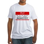 Hello My Name is Mom, Mom, Mom Fitted T-Shirt