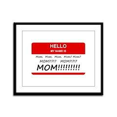 Hello My Name is Mom, Mom, Mom Framed Panel Print