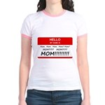 Hello My Name is Mom, Mom, Mom Jr. Ringer T-Shirt