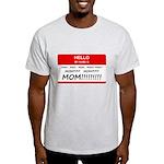 Hello My Name is Mom, Mom, Mom Light T-Shirt