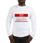 Hello My Name is Mom, Mom, Mom Long Sleeve T-Shirt