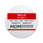 Hello My Name is Mom, Mom, Mom Ornament (Round)
