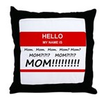 Hello My Name is Mom, Mom, Mom Throw Pillow
