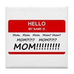 Hello My Name is Mom, Mom, Mom Tile Coaster
