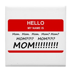 Hello My Name is Mom, Mom, Mom Tile Coaster